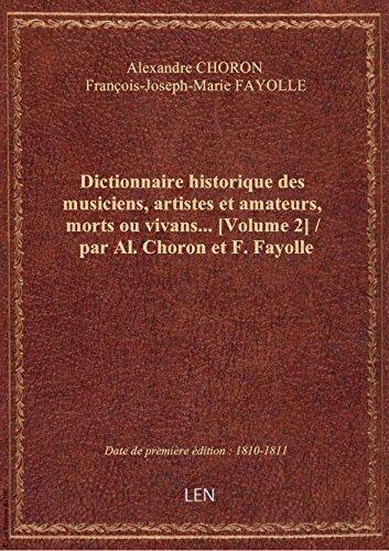 Dictionnaire historique des musiciens, artistes et amateurs, morts ou vivans.... [Volume 2] / par Al par Fr Alexandre CHORON