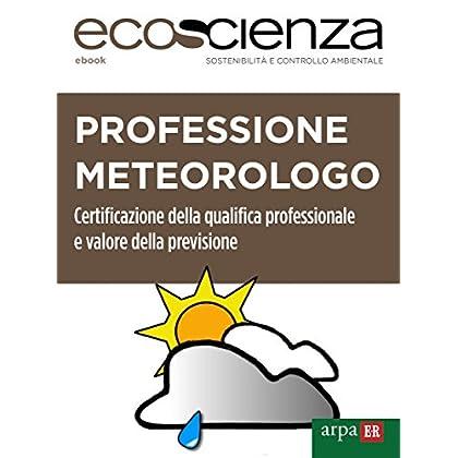 Professione Meteorologo: Certificazione Della Qualifica Professionale E Valore Della Previsione