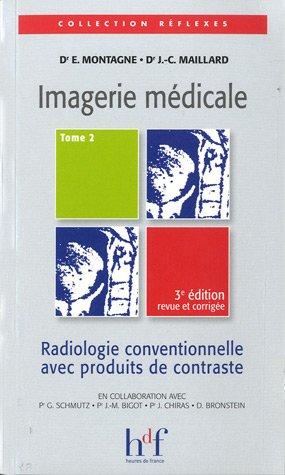 Imagerie mdicale : Tome 2, Radiologie conventionnelle avec produits de contraste