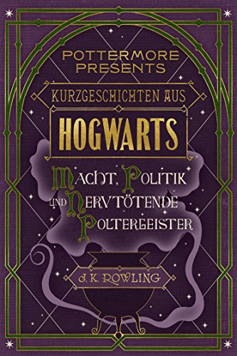 Hogwarts: Macht, Politik und nervtötende Poltergeister (Kindle Single) (Pottermore Presents (Deutsch)) (Politik Von Harry Potter)