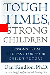 Tough Times, Strong Children: Lessons From the Past For Your Child's Future by Dan Kindlon (2003-03-12)
