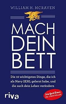 Mach dein Bett: Die 10 wichtigsten Dinge, die ich als Navy SEAL gelernt habe und die auch dein Leben verändern von [McRaven, William H.]