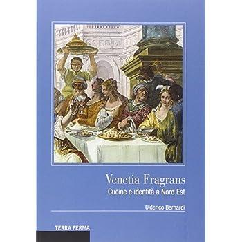 Venetia Fragrans. Cucine E Identità A Nord Est