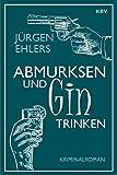 Abmurksen und Gin trinken: Kriminalroman (KBV Krimi)