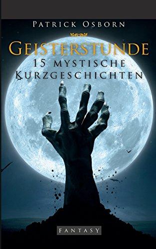 Geisterstunde: 15 mystische (Halloween Kurzgeschichte)