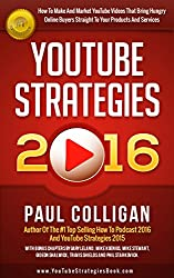 YouTube Strategies 2016: How To Make And Market YouTube Videos That Bring Hungry Online Buyers Straight To Your Products And Services (English Edition)
