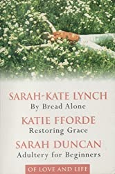 OF LOVE AND LIFE: BY BREAD ALONE / RESTORING GRACE / ADULTERY FOR BEGINNERS (READER'S DIGEST CONDENSED BOOKS)