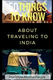 50 Things To Know About Traveling To India: Be Prepared for the Trip of a Lifetime