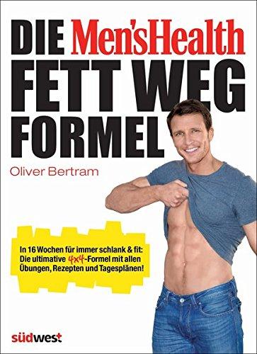Die Men's Health Fett-weg-Formel: In 16 Wochen für immer schlank & fit: Die ultimative 4x4-Formel mit allen Übungen, Rezepten und Tagesplänen! (Kochen Männer Fit)