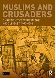 Muslims and Crusaders: Christianity's Wars in the Middle East, 1095-1382, from the Islamic Sources (Seminar Studies) by Niall Christie (2014-07-09)