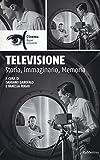 Televisione. Storia, immaginario, memoria