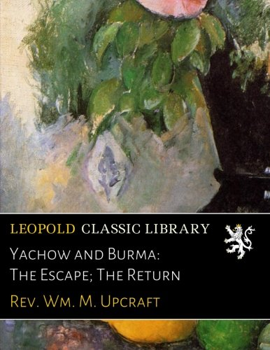 Yachow and Burma: The Escape; The Return
