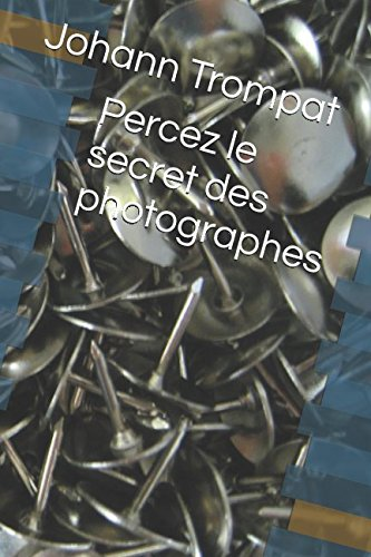 Percez le secret des photographes par Johann Trompat
