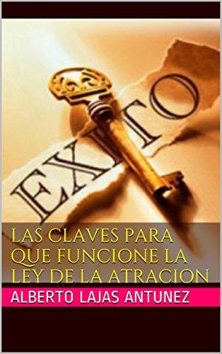 Portada del libro LAS CLAVES PARA QUE FUNCIONE LA LEY DE LA ATRACION: ¡¡¡¡ATRAE A TU VIDA LO QUE DESEES!!! (Biblioteca de Auto-Ayuda de Alberto Lajas nº 5)
