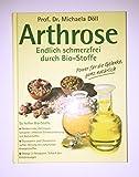 Arthrose - Endlich schmerzfrei durch Bio-Stoffe - Dr. Michaela Döll