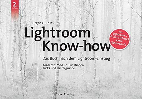 Lightroom Know-how: Das Buch nach dem Lightroom-Einstieg. Konzepte, Module, Funktionen, Tricks und Hintergründe