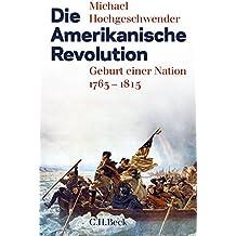 Die Amerikanische Revolution: Geburt einer Nation 1763-1815