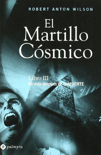 Martillo Cosmico, El Iii - Mi Vida Despues De La Muerte por Robert Anton Wilson