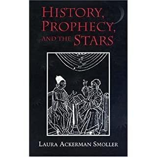 History, Prophecy, and the Stars: The Christian Astrology of Pierre d'Ailly, 1350-1420