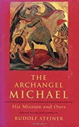 The Archangel Michael: His Mission and Ours: Selected Lectures and Writing by Steiner, Rudolf, Bamford, Christopher (1996) Paperback