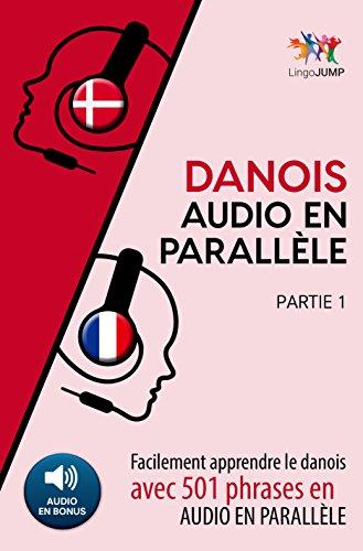 Danois audio en parallèle - Facilement apprendre danois avec 501 phrases en audio en parallèle - Partie 1 (French - - Bildungs Audio-bücher