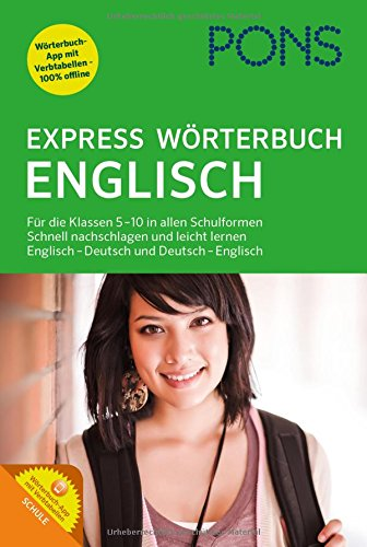 PONS Express Wörterbuch Englisch: Für die Klassen 5-10 in allen Schulformen. Schnell nachschlagen und leicht lernen. Englisch-Deutsch / Deutsch-Englisch.