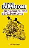 Grammaire DES Civilisations by Fernand Braudel (2008-06-10) - Editions Flammarion - 10/06/2008