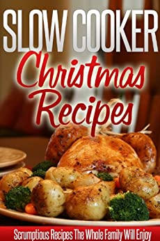 Slow Cooker Christmas Recipes: Holiday Crockpot Recipes For A Wonderful, Stress-Free Christmas. (Simple Slow Cooker Series) by [Ready Recipe Books]