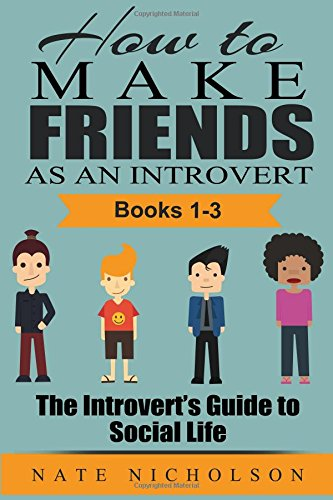How to Make Friends as an Introvert (Books 1-3): The Introvert's Guide to Social Life: Volume 4