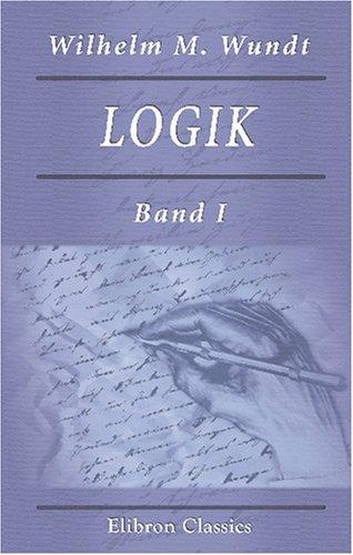 Logik: Eine Untersuchung der Prinzipien der Erkenntniss und der Methoden wissenschaftlicher Forschung. Band I. Erkenntnisslehre