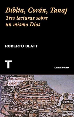 Biblia, Corán, Tanaj: Tres lecturas sobre un mismo Dios por Roberto Blatt