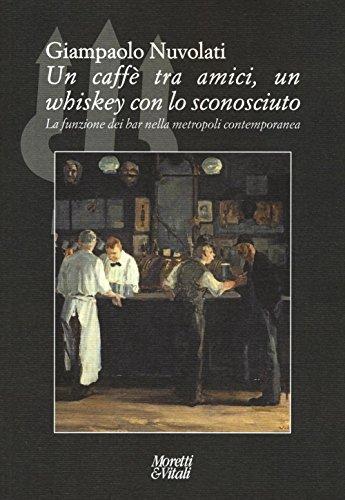 Un caffè tra amici, un whiskey con lo sconosciuto. La funzione dei bar nella metropoli contemporanea