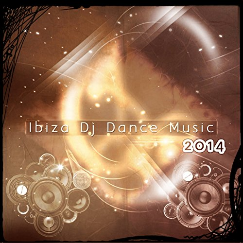 Ibiza DJ Dance Music 2014 (101 Future Dance Songs for DJ Party and Festival Playlist Essential Dance House Electro Trance Melbourne EDM Progressive Megamix Hits) [Explicit]