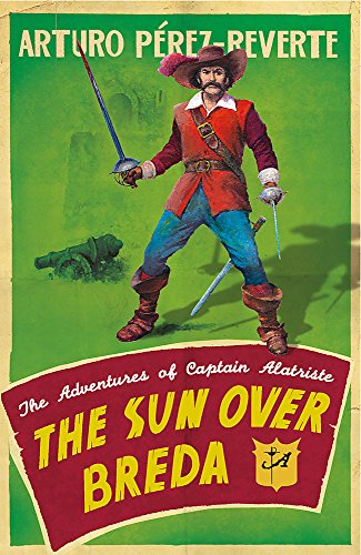 The Sun Over Breda: The Adventures Of Captain Alatriste