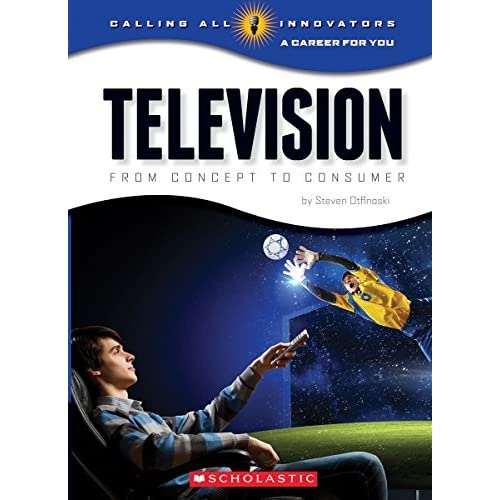 Television: From Concept to Consumer (Calling All Innovators: A Career for You) by Steve Otfinoski (2014-09-05)