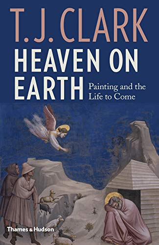 Heaven on earth : Painting and the life to come par T. J. Clark
