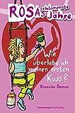 Wie überlebe ich meinen ersten Kuss? (Rosas schlimmste Jahre, Band 1) - Francine Oomen