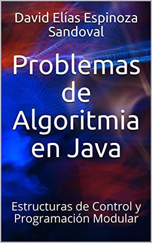 Problemas de Algoritmia en Java: Estructuras de Control y Programación Modular de [Espinoza Sandoval