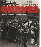 Grèves - Un siècle de conflits ouvriers en france