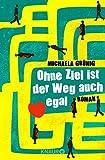 Ohne Ziel ist der Weg auch egal: Roman von Michaela Grünig