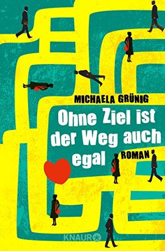 Buchseite und Rezensionen zu 'Ohne Ziel ist der Weg auch egal: Roman' von Michaela Grünig