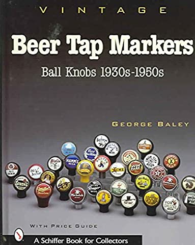 [(Vintage Beer Tap Markers : Ball Knobs, 1930s-1950s)] [By (author) George Baley] published on (July, 2007)
