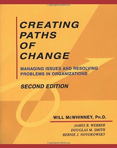 Creating Paths of Change: Managing Issues and Resolving Problems in Organizations 2 Sub edition by McWhinney, Will, Webber, James B., Smith, Douglas M., Novoko (1997) Paperback