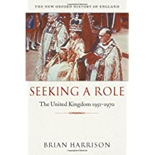 Seeking a Role: The United Kingdom 1951―1970 (New Oxford History of England)