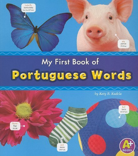 My First Book of Portuguese Words (Bilingual Picture Dictionaries) (Multilingual Edition) by Kudela, Katy R. (2011) Paperback