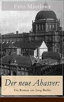 Der neue Ahasver: Ein Roman aus Jung-Berlin: Historischer Roman - Entwicklung des Antisemitismus um die Jahrhundertwende
