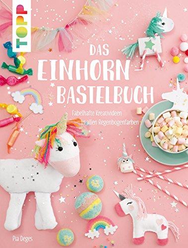 Das Einhorn-Bastelbuch: Fabelhafte Kreativideen in allen Regenbogenfarben (Kindle Wolle Ebooks)