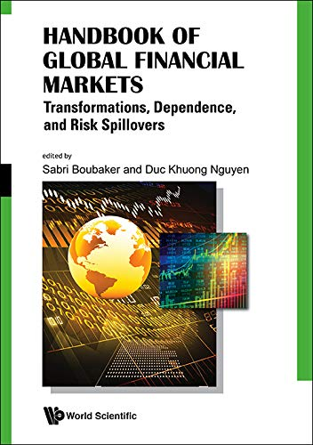 Handbook of Global Financial Markets: Transformations, Dependence, and Risk Spillovers (Money Banking Investments Fina)