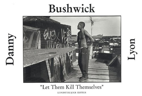 Bushwick : Let Them Kill Themselves par Danny Lyon