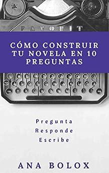 Cómo construir tu novela en 10 preguntas de [Bolox, Ana]
